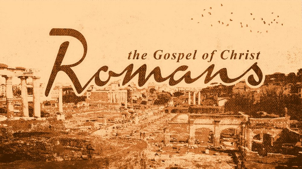 Romans: The Gospel of Christ (Current Study)