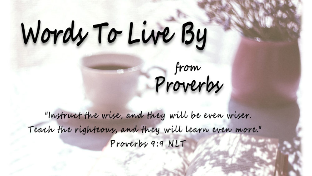 Words To Live By From Proverbs (Current Study)